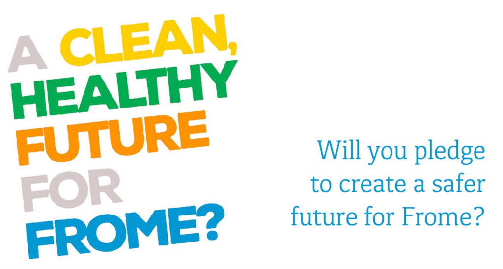 """""""A clean healthy future for Frome? Will you pledge to create a safer future for Frome?"""""""