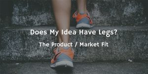 """Feet going up steps with the words """"Does my idea have legs? The Product / Market Fit"""""""